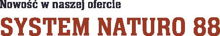 Nowość w naszej ofercie – system Naturo 88.